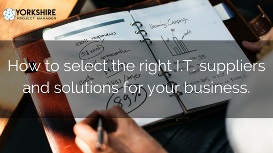 How To Select The Right I.T. Suppliers And Solutions For Your Business.